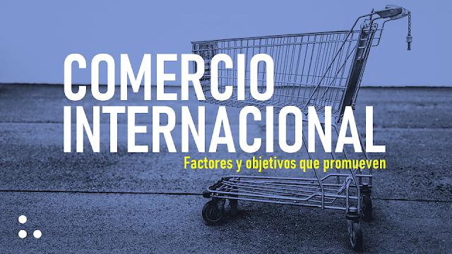 comercio-internacional-factores-objetivos-haz-terzer